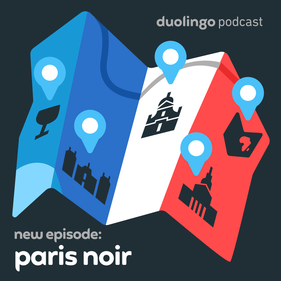 """Illustration of a folded road map with each vertical section of the map colored blue, white, and red as in the French flag. The map has location pins and symbols for restaurants and different old buildings. In the top right, above the map, text reads """"Duolingo Podcast"""" and in the bottom left it reads """"New episode: Paris noir."""""""